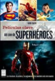 img - for Peliculas clave del cine de superheroes: Los directores, los actores, los argumentos y las anecdotas mas interesantes (Spanish Edition) book / textbook / text book