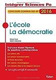 L'école, La démocratie - Concours commun des IEP 2016 - Tout pour réussir l'épreuve de questions contemporaines...