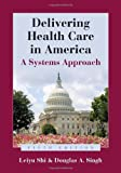 img - for Delivering Health Care In America: A Systems Approach by Shi, Leiyu, Singh, Douglas A. 5th (fifth) edition [Paperback(2011)] book / textbook / text book