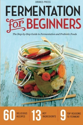 Download Fermentation for Beginners: The Step-By-Step Guide to Fermentation and Probiotic Foods