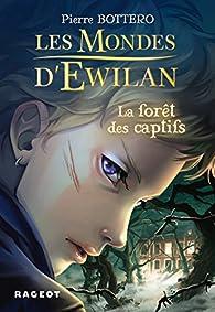 Les Mondes d'Ewilan, tome 1 : La for�t des captifs par Pierre Bottero
