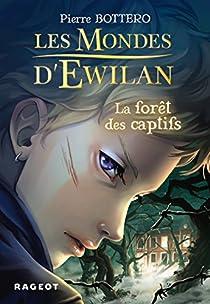 Les Mondes d'Ewilan, tome 1 : La for�t des captifs par Bottero