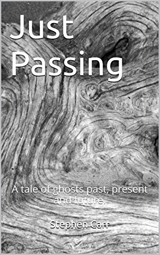 Stephen Carr - Just Passing: A tale of ghosts past, present and future. . (English Edition)