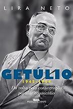 Getúlio (1945-1954) - Da volta pela consagração popular ao suicídio