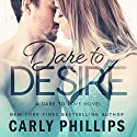 Dare to Desire: Dare to Love, Book 2 Audiobook by Carly Phillips Narrated by Sophie Eastlake