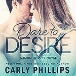 Dare to Desire: Dare to Love, Book 2 | Carly Phillips