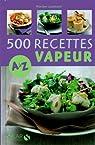 500 Recettes cuisine vapeur de A � Z par Lizambard