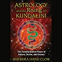 Astrology and the Rising of Kundalini: The Transformative Power of Saturn, Chiron, and Uranus Audiobook by Barbara Hand Clow Narrated by Angela Starling