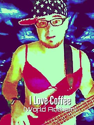 I Love Coffee (World Anthem)