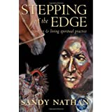 Stepping Off the Edge: Learning & Living Spiritual Practice ~ Sandy Nathan