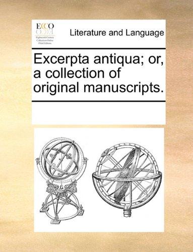 Excerpta antiqua; or, a collection of original manuscripts.