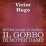 Notre Dame di Parigi: Il gobbo di Notre Dame [The Hunchback of Notre Dame] | Victor Hugo