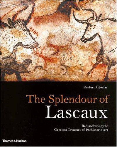 The Splendour of Lascaux: Rediscovering the Greatest Treasure of Prehistoric Art