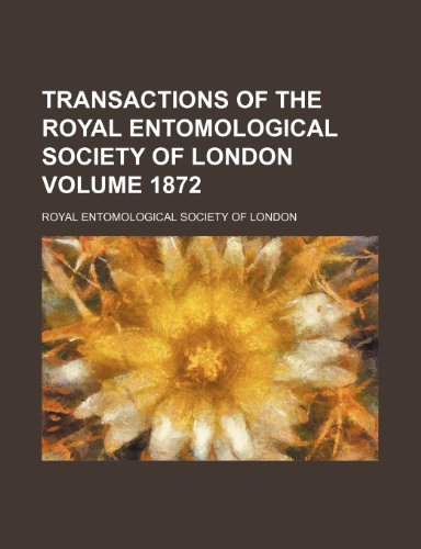 Transactions of the Royal Entomological Society of London Volume 1872