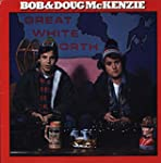 Bob & Doug McKenzie - Great White Nor...