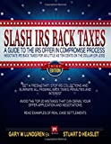 Slash IRS Back Taxes - Negotiate IRS Back Taxes For As Little  As Ten Cents On The Dollar: A Guide To The Offer in Compromise Process