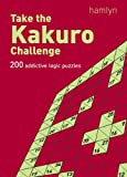 Take the Kakuro Challenge: 200 Addictive Logic Puzzles