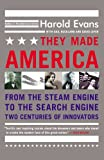 They Made America: From the Steam Engine to the Search Engine: Two Centuries of Innovators (0316013854) by Evans, Harold