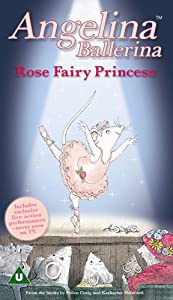 Angelina Ballerina: Rose Fairy Princess [VHS]
