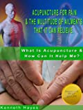 img - for Acupuncture For Pain & The Multitude Of Ailments That It Can Relieve (What Is Acupuncture & How Can It Help Me? Book 1) book / textbook / text book