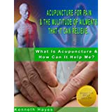 Acupuncture For Pain & The Multitude Of Ailments That It Can Relieve (What Is Acupuncture & How Can It Help Me? Book 1)