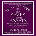 The Little Book That Saves Your Assets: How the Rich Stay Wealthy in Up and Down Markets | David Darst