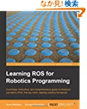 Learning ROS for Robotics Programming: A Practical, Instructive, and Comprehensive Guide to Introduce Yourself to Ros, the...