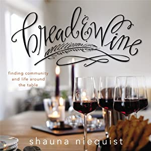 Bread & Wine: A Love Letter to Life Around the Table with Recipes | [Shauna Niequist]