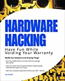 Hardware Hacking: Have Fun While Voiding Your Warranty (1932266836) by Joe Grand