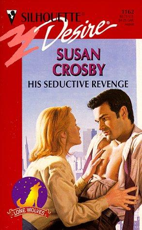 His Seductive Revenge (The Lone Wolves) (Desire), Susan Crosby