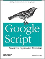 Google Script: Enterprise Application Essentials: Adding Functionality to Your Google Apps Front Cover