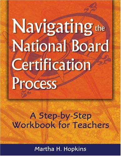 Navigating the National Board Certification Process: A Step-by-Step Workbook for Teachers