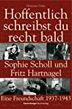 Hoffentlich schreibst du recht bald - Sophie Scholl und Fritz Hartnagel - Eine Freundschaft 1937-1943 - Hermann Vinke