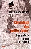 echange, troc Marie-Anne Baulon - Chronique des petits riens. La Vie quotidienne d'une juge pour enfant