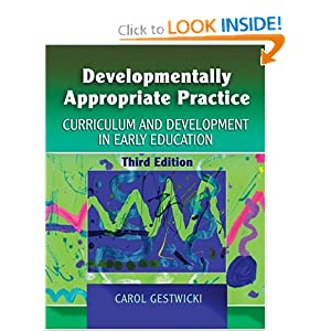 Developmentally Appropriate Practice: Curriculum and Development in Early Education  by Carol Gestwicki