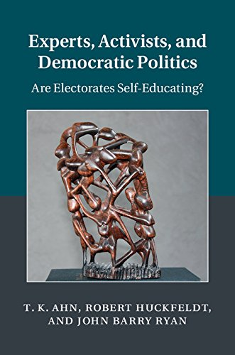 T. K. Ahn - Experts, Activists, and Interdependent Citizens: Are Electorates Self-Educating? (Cambridge Studies in Public Opinion and Political Psychology)
