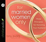 img - for By Tony Evans For Married Women Only: Three Principles for Honoring Your Husband (Unabridged) [Audio CD] book / textbook / text book