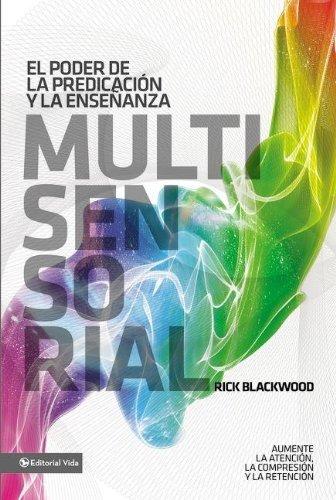El poder de la predicacion y la enseñanza multisensorial: Aumente la atencion, la comprension y la retencion  [Blackwood, Rick] (Tapa Blanda)