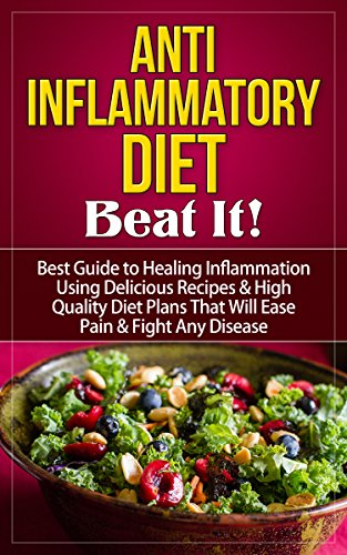 Anti Inflammatory Diet: Beat It! - Best Guide to Healing Inflammation Using Delicious Recipes & High Quality Diet Plans That Will Ease Pain & Fight Any ... Cookbook, Anti Inflammatory Diet Guide) by Storm Wayne
