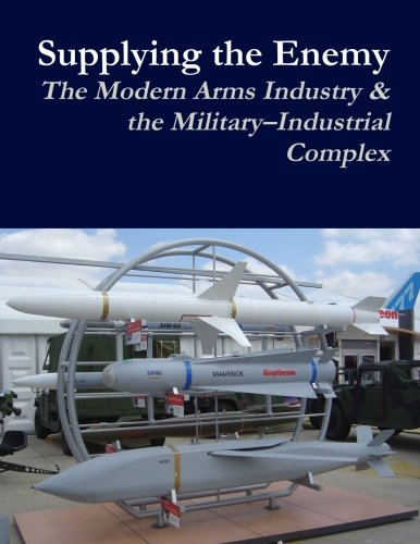 Supplying the Enemy: The Modern Arms Industry & the Military-Industrial Complex