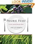 Prairie Feast: A Writer's Journey Hom...