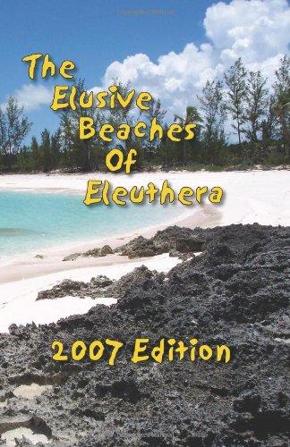 The Elusive Beaches of Eleuthera - 2007 Edition