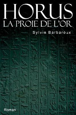 Horus La proie de l'or - Roman (égypte aventure archéologie policier historique antique ebook) par Sylvie Barbaroux