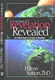 The Book of Revelation Revealed: An In-Depth Study on the Book of Revelation (1577943066) by Sutton, Hilton