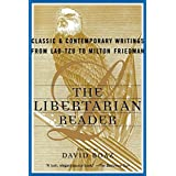 The Libertarian Reader: Classic and Contemporary Writings from Lao Tzu to Milton Friedman ~ David Boaz