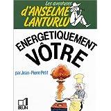 Les Aventures d'Anselme Lanturlu : Energ�tiquement v�trepar Jean-Pierre Petit