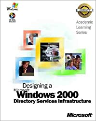 Als Designing a Microsoft Windows 2000 Directory Services Infrastructure (Academic Learning Series)