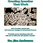 Creating Speeches That Work: How to Create a Speech That Will Make Your Message Be Remembered Forever! Hörbuch von Jim Anderson Gesprochen von: Dr. Jim Anderson