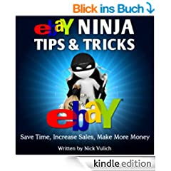 Ebay Ninja Tips & Tricks: Save Time, Increase Sales, Make More Money (eBay Selling Made Easy Book 6) (English Edition)