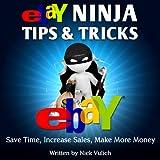 Ebay Ninja Tips & Tricks: Save Time, Increase Sales, Make More Money (eBay Selling Made Easy Book 6)
